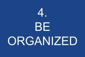 4. Be Organized