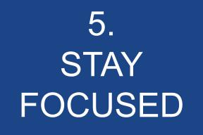 5. Stay Focused