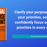 Clarify your purpose and align your priorities so you can confidently focus on your key priorities at all times. Download the Personal Purpose Blueprint and start now for free.